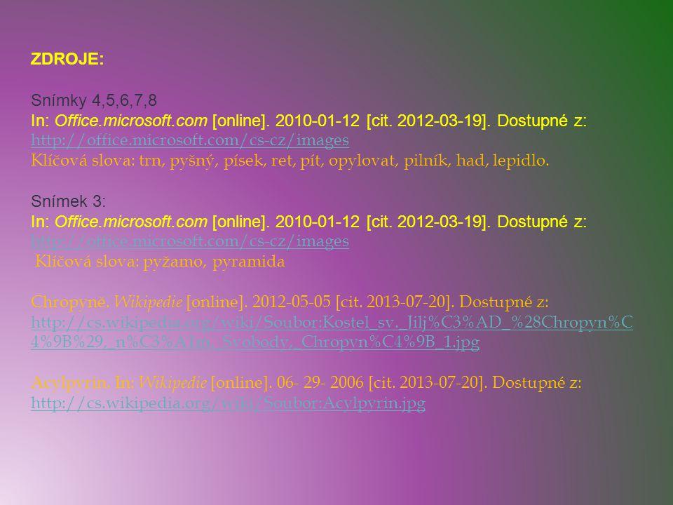 ZDROJE: Snímky 4,5,6,7,8 In: Office.microsoft.com [online]. 2010-01-12 [cit. 2012-03-19]. Dostupné z: http://office.microsoft.com/cs-cz/images.